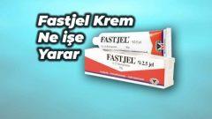 Fastjel Krem Ne İşe Yarar Kullananlar